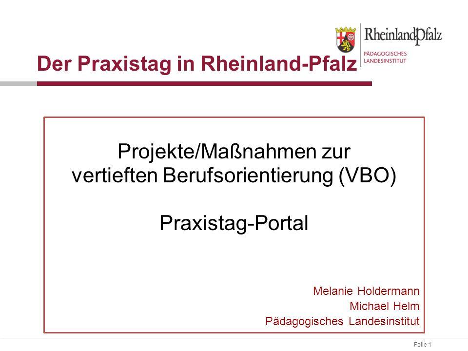 Folie 1 Der Praxistag in Rheinland-Pfalz Projekte/Maßnahmen zur vertieften Berufsorientierung (VBO) Praxistag-Portal Melanie Holdermann Michael Helm Pädagogisches Landesinstitut
