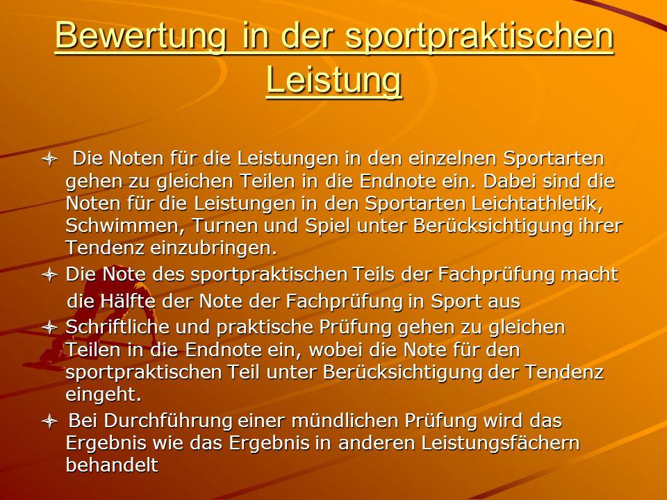 Bewertung in der sportpraktischen Leistung Die Noten für die Leistungen in den einzelnen Sportarten gehen zu gleichen Teilen in die Endnote ein.