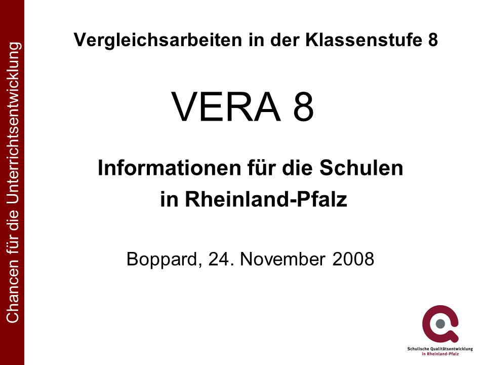 VERA 8 Vergleichsarbeiten in der Klassenstufe 8 Informationen für die Schulen in Rheinland-Pfalz Boppard, 24.