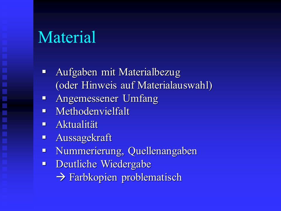 Material Aufgaben mit Materialbezug (oder Hinweis auf Materialauswahl) Aufgaben mit Materialbezug (oder Hinweis auf Materialauswahl) Angemessener Umfa