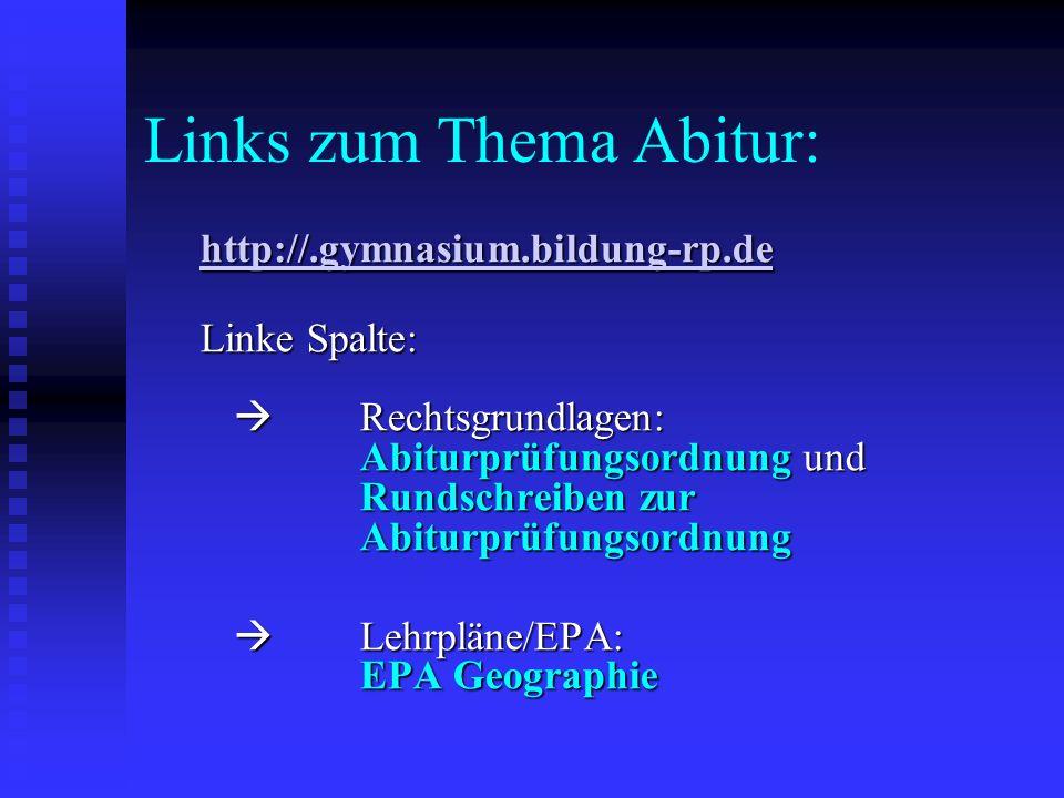 Links zum Thema Abitur: http://.gymnasium.bildung-rp.de Linke Spalte: Rechtsgrundlagen: Abiturprüfungsordnung und Rundschreiben zur Abiturprüfungsordn