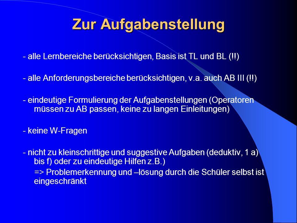 Zur Aufgabenstellung - alle Lernbereiche berücksichtigen, Basis ist TL und BL (!!) - alle Anforderungsbereiche berücksichtigen, v.a.