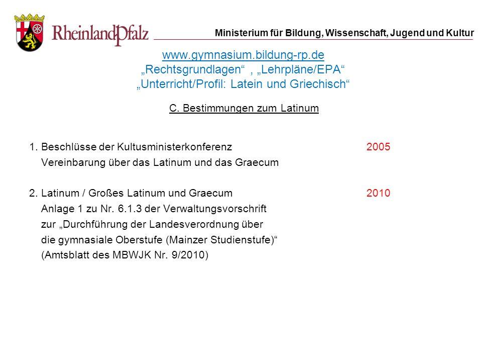 Ministerium für Bildung, Wissenschaft, Jugend und Kultur www.gymnasium.bildung-rp.de Rechtsgrundlagen, Lehrpläne/EPA Unterricht/Profil: Latein und Gri