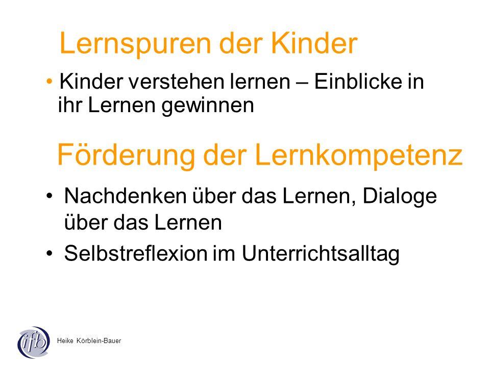 Heike Körblein-Bauer Nachdenken über das Lernen, Dialoge über das Lernen Selbstreflexion im Unterrichtsalltag Lernspuren der Kinder Kinder verstehen l
