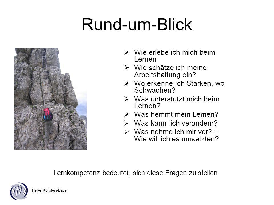 Heike Körblein-Bauer Rund-um-Blick Wie erlebe ich mich beim Lernen Wie schätze ich meine Arbeitshaltung ein? Wo erkenne ich Stärken, wo Schwächen? Was