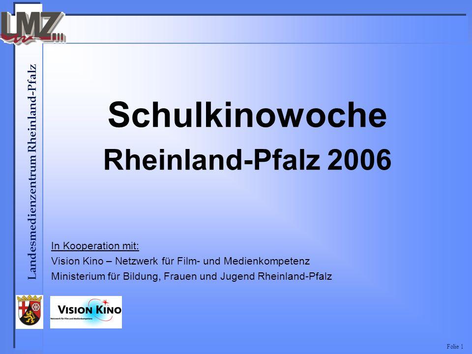Landesmedienzentrum Rheinland-Pfalz Folie 1 Schulkinowoche Rheinland-Pfalz 2006 In Kooperation mit: Vision Kino – Netzwerk für Film- und Medienkompetenz Ministerium für Bildung, Frauen und Jugend Rheinland-Pfalz