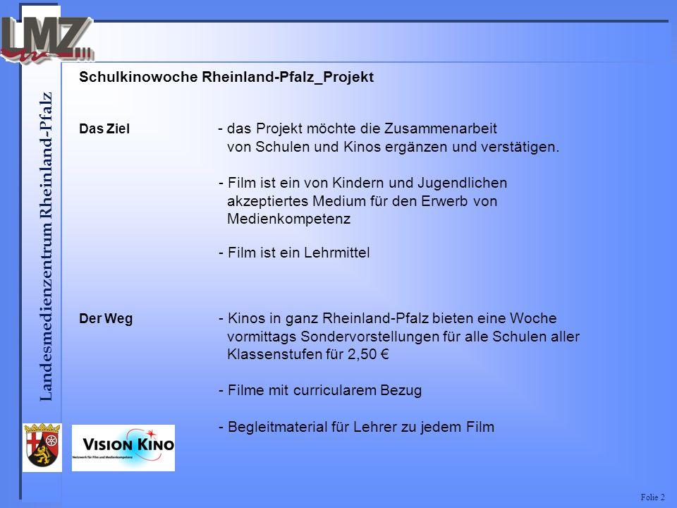 Landesmedienzentrum Rheinland-Pfalz Folie 2 Schulkinowoche Rheinland-Pfalz_Projekt Das Ziel - das Projekt möchte die Zusammenarbeit von Schulen und Kinos ergänzen und verstätigen.