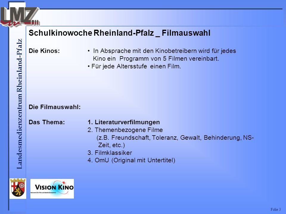 Landesmedienzentrum Rheinland-Pfalz Folie 3 Schulkinowoche Rheinland-Pfalz _ Filmauswahl Die Kinos: In Absprache mit den Kinobetreibern wird für jedes Kino ein Programm von 5 Filmen vereinbart.