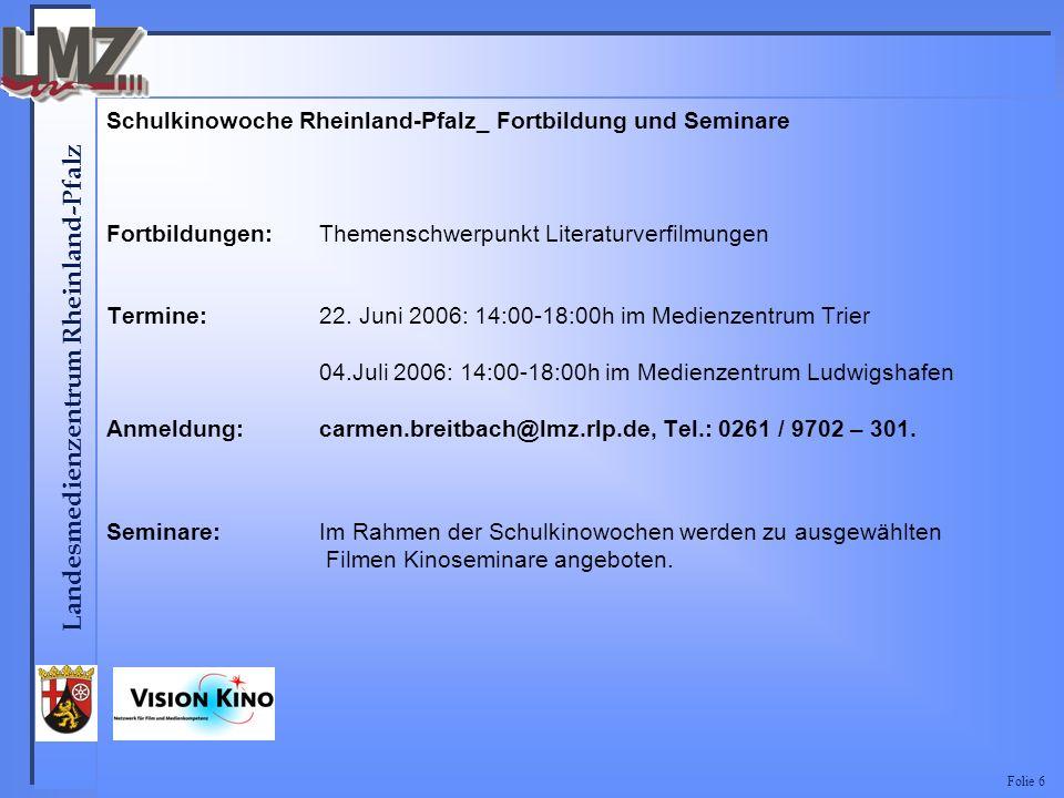 Landesmedienzentrum Rheinland-Pfalz Folie 6 Schulkinowoche Rheinland-Pfalz_ Fortbildung und Seminare Fortbildungen:Themenschwerpunkt Literaturverfilmungen Termine:22.