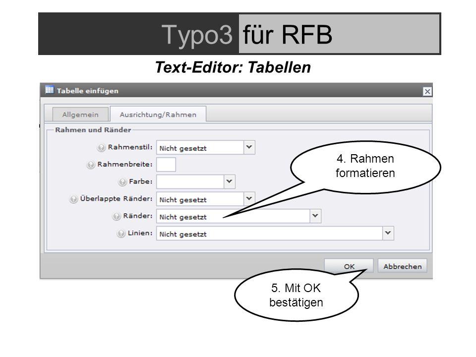 Typo3für RFB Text-Editor: Tabellen 4. Rahmen formatieren 5. Mit OK bestätigen