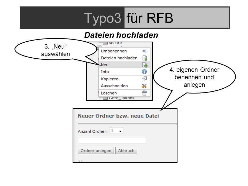 Typo3für RFB 3. Neu auswählen 4. eigenen Ordner benennen und anlegen Dateien hochladen