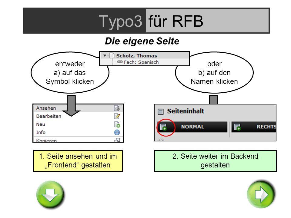 Typo3für RFB Die eigene Seite entweder a) auf das Symbol klicken oder b) auf den Namen klicken 1.