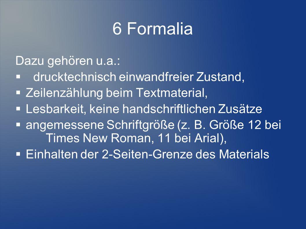 6 Formalia Dazu gehören u.a.: drucktechnisch einwandfreier Zustand, Zeilenzählung beim Textmaterial, Lesbarkeit, keine handschriftlichen Zusätze angem