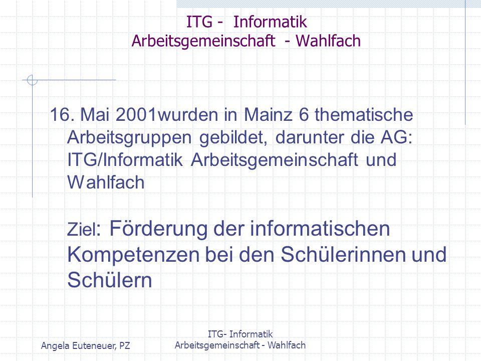 Angela Euteneuer, PZ ITG- Informatik Arbeitsgemeinschaft - Wahlfach ITG - Informatik Arbeitsgemeinschaft - Wahlfach 16. Mai 2001wurden in Mainz 6 them