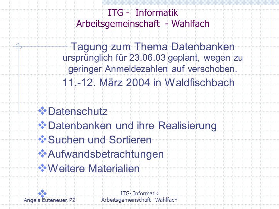 Angela Euteneuer, PZ ITG- Informatik Arbeitsgemeinschaft - Wahlfach ITG - Informatik Arbeitsgemeinschaft - Wahlfach Einbringen der Erfahrungen in die Fachdidaktische Kommission Informatik Lehrplan Wahlfach http://www.informatik-lehren.de/ html/rlp-wahlfach.html