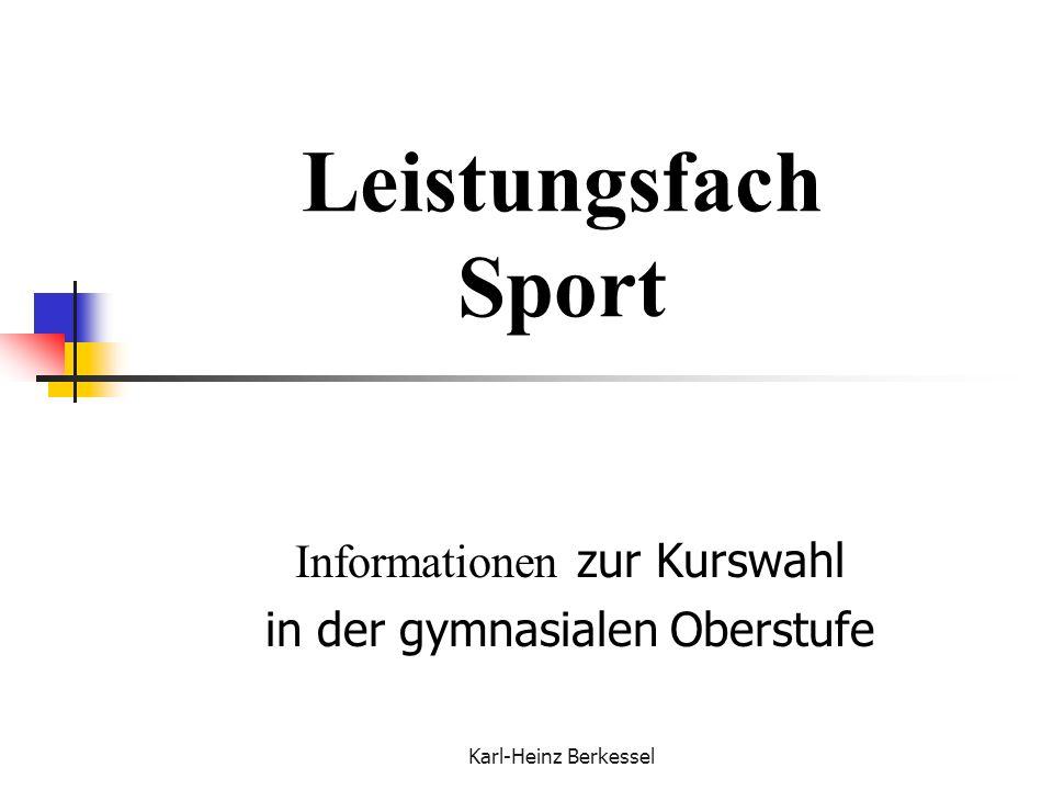 Karl-Heinz Berkessel Leistungsfach Sport Informationen zur Kurswahl in der gymnasialen Oberstufe