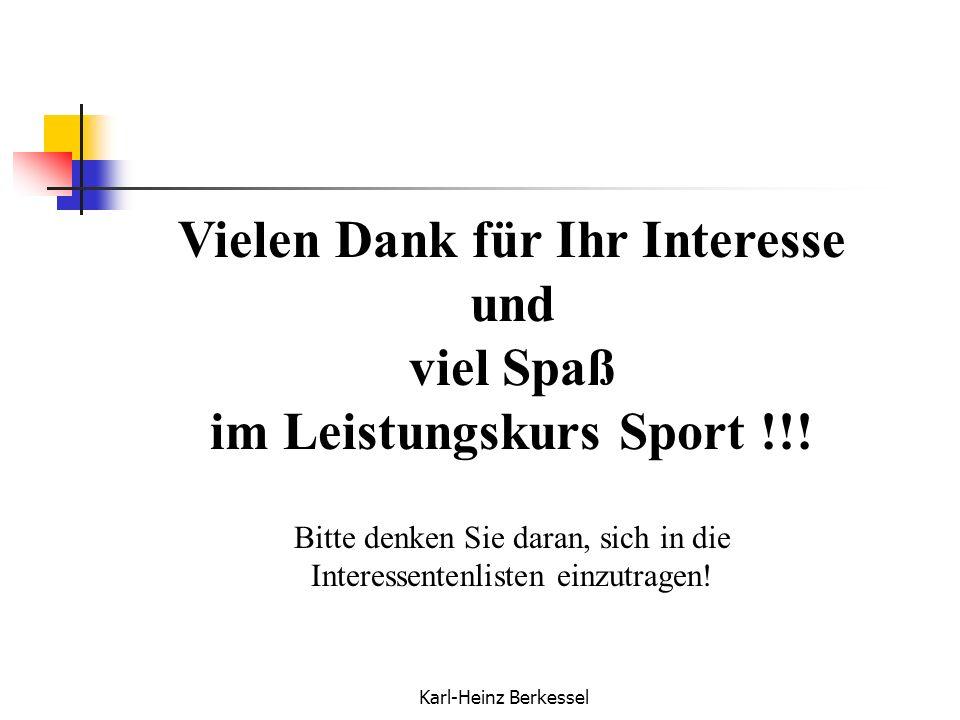 Karl-Heinz Berkessel Vielen Dank für Ihr Interesse und viel Spaß im Leistungskurs Sport !!! Bitte denken Sie daran, sich in die Interessentenlisten ei