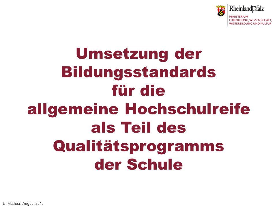 B. Mathea, August 2013 Umsetzung der Bildungsstandards für die allgemeine Hochschulreife als Teil des Qualitätsprogramms der Schule