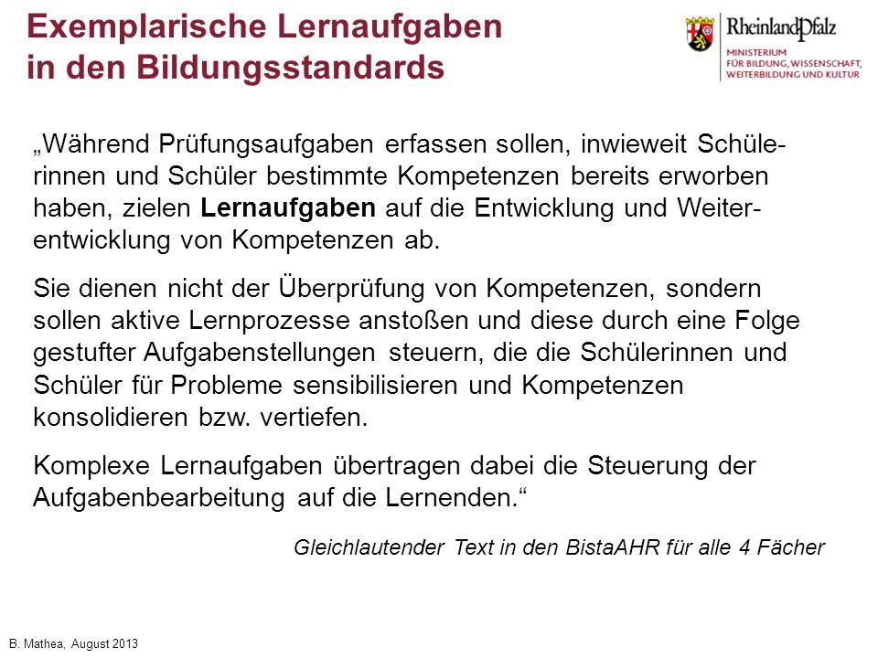 B. Mathea, August 2013 Exemplarische Lernaufgaben in den Bildungsstandards Während Prüfungsaufgaben erfassen sollen, inwieweit Schüle- rinnen und Schü