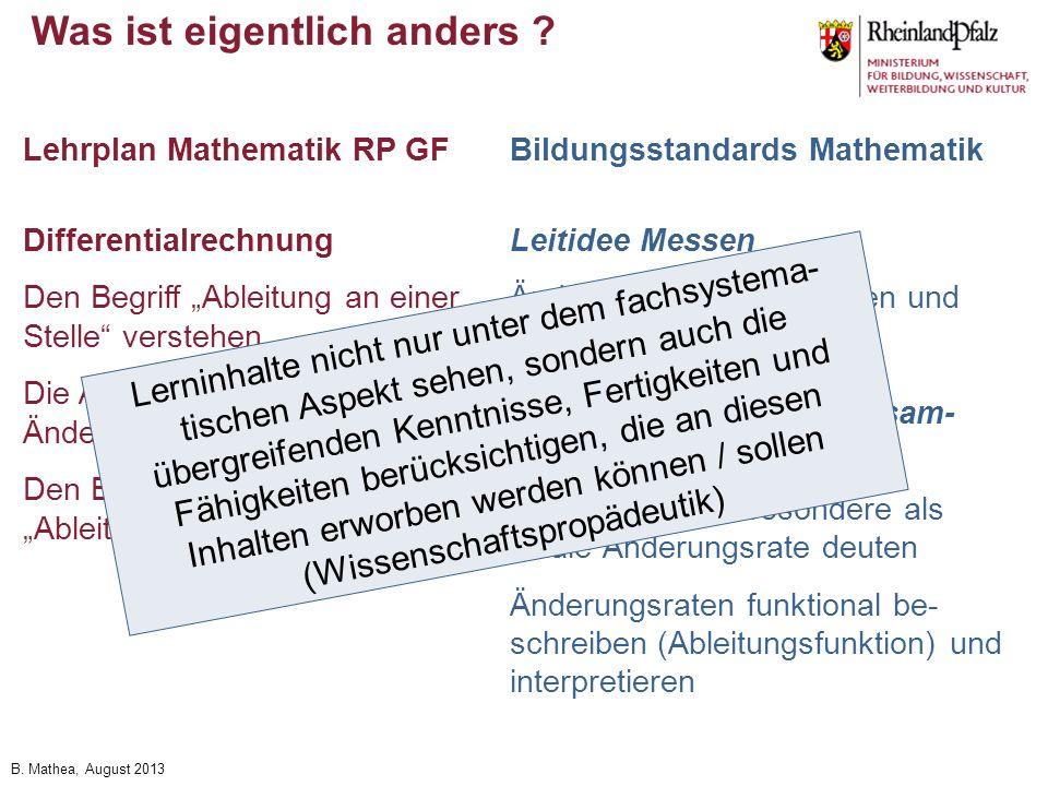 B. Mathea, August 2013 Was ist eigentlich anders ? Differentialrechnung Den Begriff Ableitung an einer Stelle verstehen Die Ableitung als momentane Än