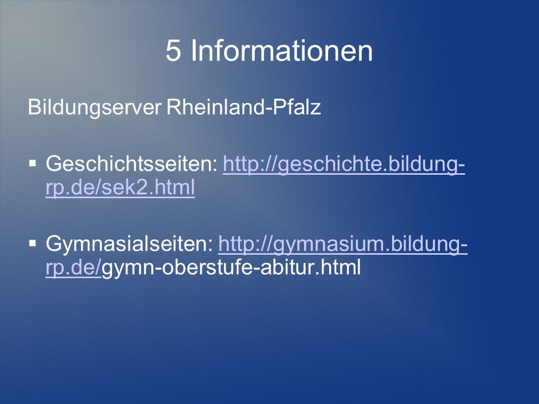 5 Informationen Bildungserver Rheinland-Pfalz Geschichtsseiten: http://geschichte.bildung- rp.de/sek2.htmlhttp://geschichte.bildung- rp.de/sek2.html Gymnasialseiten: http://gymnasium.bildung- rp.de/gymn-oberstufe-abitur.htmlhttp://gymnasium.bildung- rp.de/