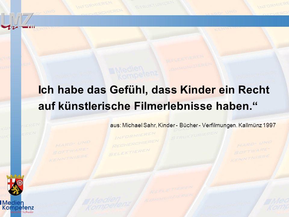 Ich habe das Gefühl, dass Kinder ein Recht auf künstlerische Filmerlebnisse haben. aus: Michael Sahr, Kinder - Bücher - Verfilmungen. Kallmünz 1997