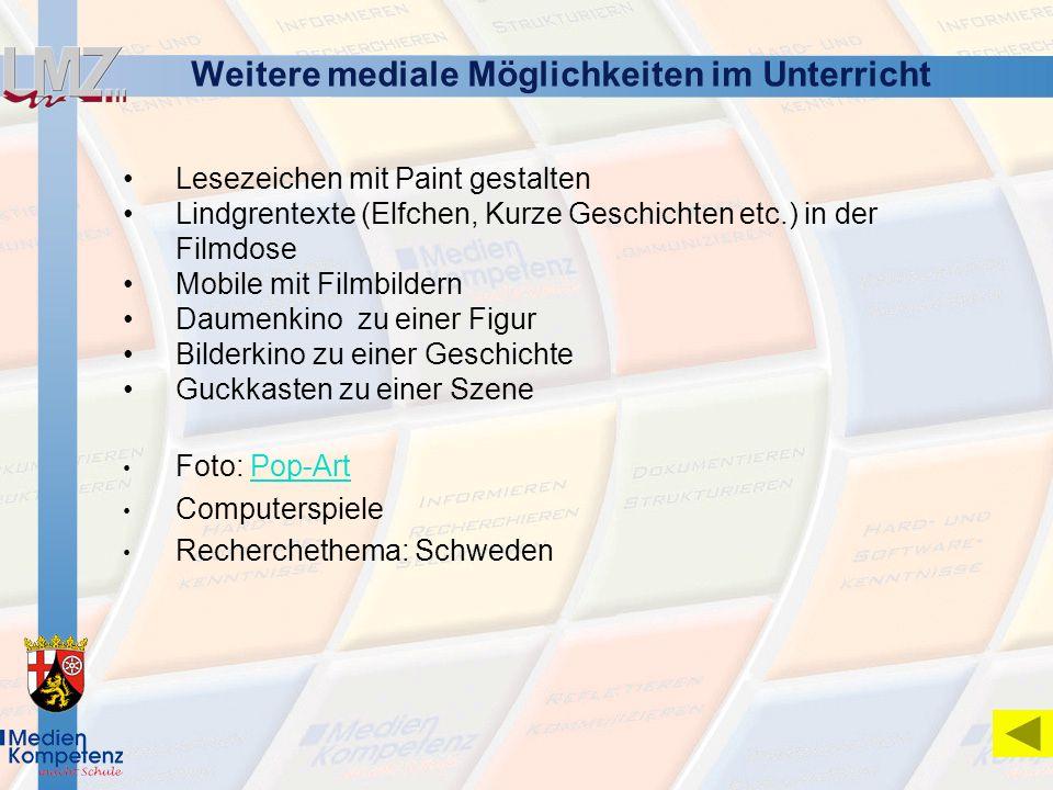 Weitere mediale Möglichkeiten im Unterricht Lesezeichen mit Paint gestalten Lindgrentexte (Elfchen, Kurze Geschichten etc.) in der Filmdose Mobile mit