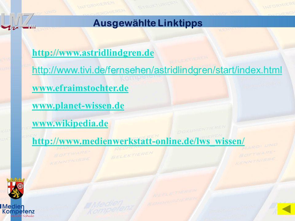 Ausgewählte Linktipps http://www.astridlindgren.de http://www.tivi.de/fernsehen/astridlindgren/start/index.html www.efraimstochter.de www.planet-wisse