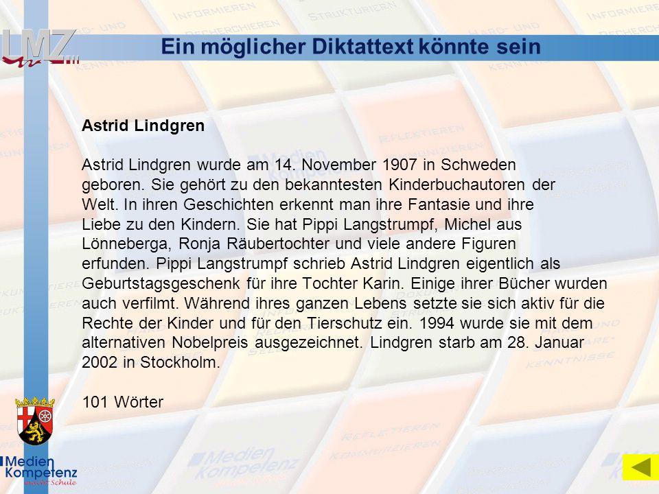 Ein möglicher Diktattext könnte sein Astrid Lindgren Astrid Lindgren wurde am 14. November 1907 in Schweden geboren. Sie gehört zu den bekanntesten Ki
