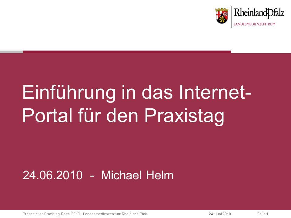 Folie 1Präsentation Praxistag-Portal 2010 – Landesmedienzentrum Rheinland-Pfalz24. Juni 2010 Einführung in das Internet- Portal für den Praxistag 24.0