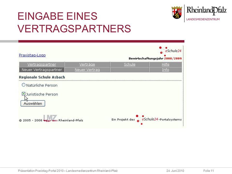 Folie 11Präsentation Praxistag-Portal 2010 – Landesmedienzentrum Rheinland-Pfalz24. Juni 2010 EINGABE EINES VERTRAGSPARTNERS