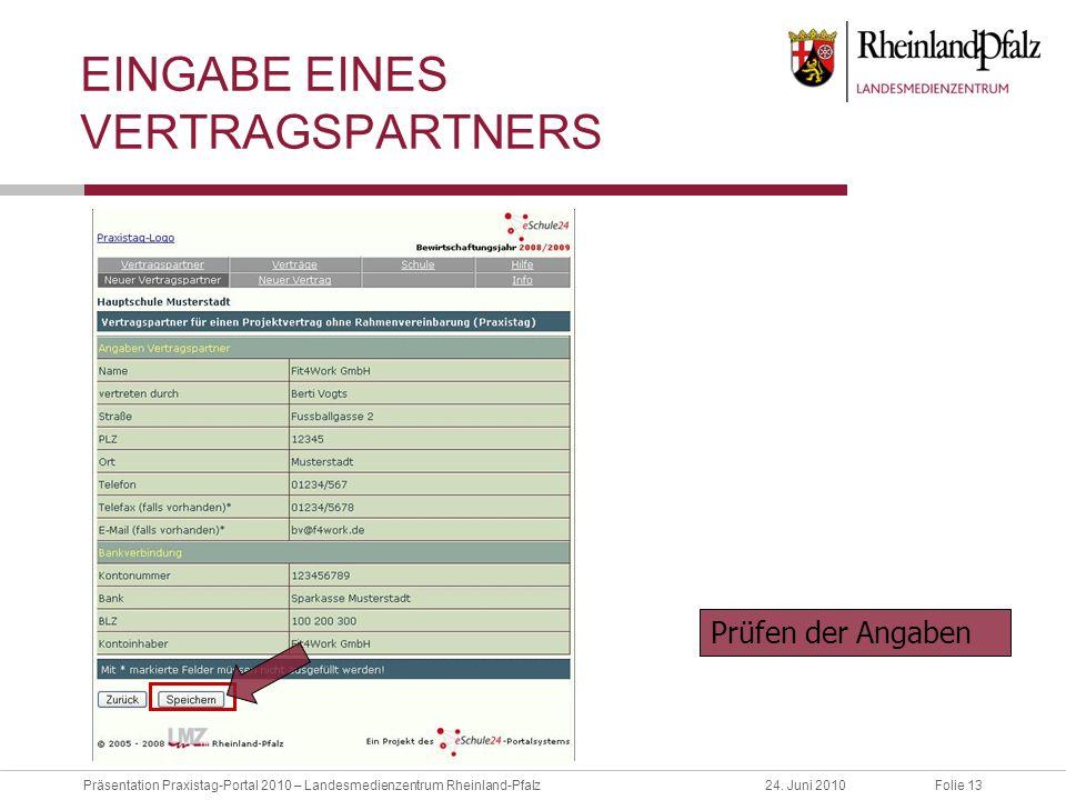 Folie 13Präsentation Praxistag-Portal 2010 – Landesmedienzentrum Rheinland-Pfalz24. Juni 2010 EINGABE EINES VERTRAGSPARTNERS Prüfen der Angaben