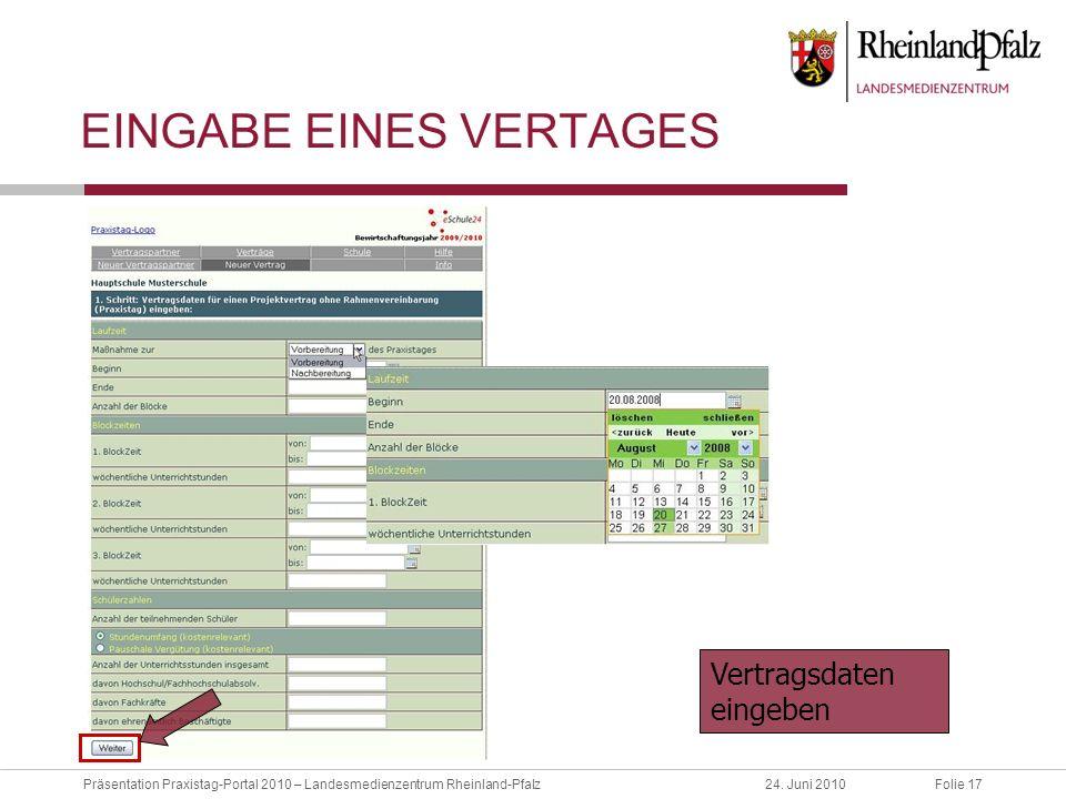 Folie 17Präsentation Praxistag-Portal 2010 – Landesmedienzentrum Rheinland-Pfalz24. Juni 2010 EINGABE EINES VERTAGES Vertragsdaten eingeben