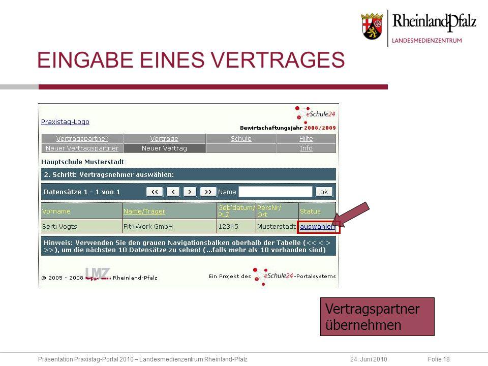 Folie 18Präsentation Praxistag-Portal 2010 – Landesmedienzentrum Rheinland-Pfalz24. Juni 2010 EINGABE EINES VERTRAGES Vertragspartner übernehmen