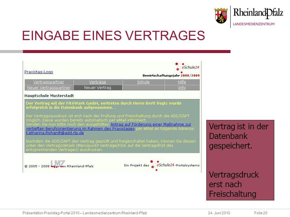 Folie 20Präsentation Praxistag-Portal 2010 – Landesmedienzentrum Rheinland-Pfalz24. Juni 2010 EINGABE EINES VERTRAGES Vertrag ist in der Datenbank ges