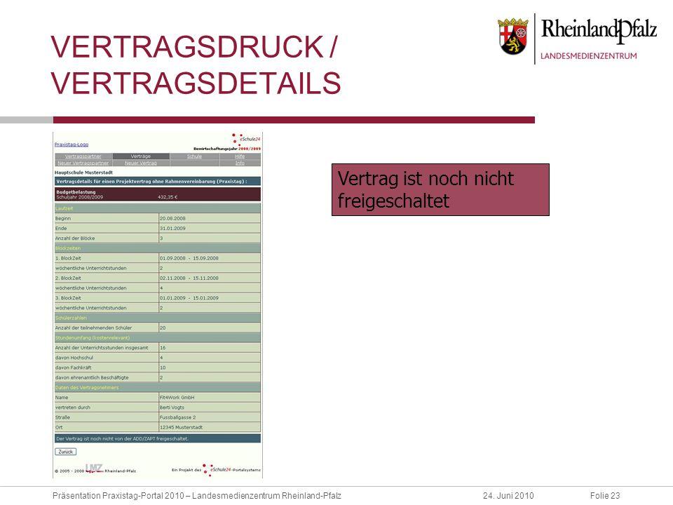 Folie 23Präsentation Praxistag-Portal 2010 – Landesmedienzentrum Rheinland-Pfalz24. Juni 2010 VERTRAGSDRUCK / VERTRAGSDETAILS Vertrag ist noch nicht f