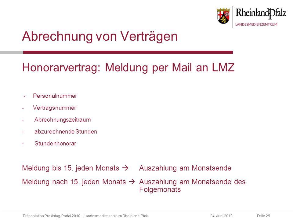 Folie 25Präsentation Praxistag-Portal 2010 – Landesmedienzentrum Rheinland-Pfalz24. Juni 2010 Abrechnung von Verträgen Honorarvertrag: Meldung per Mai