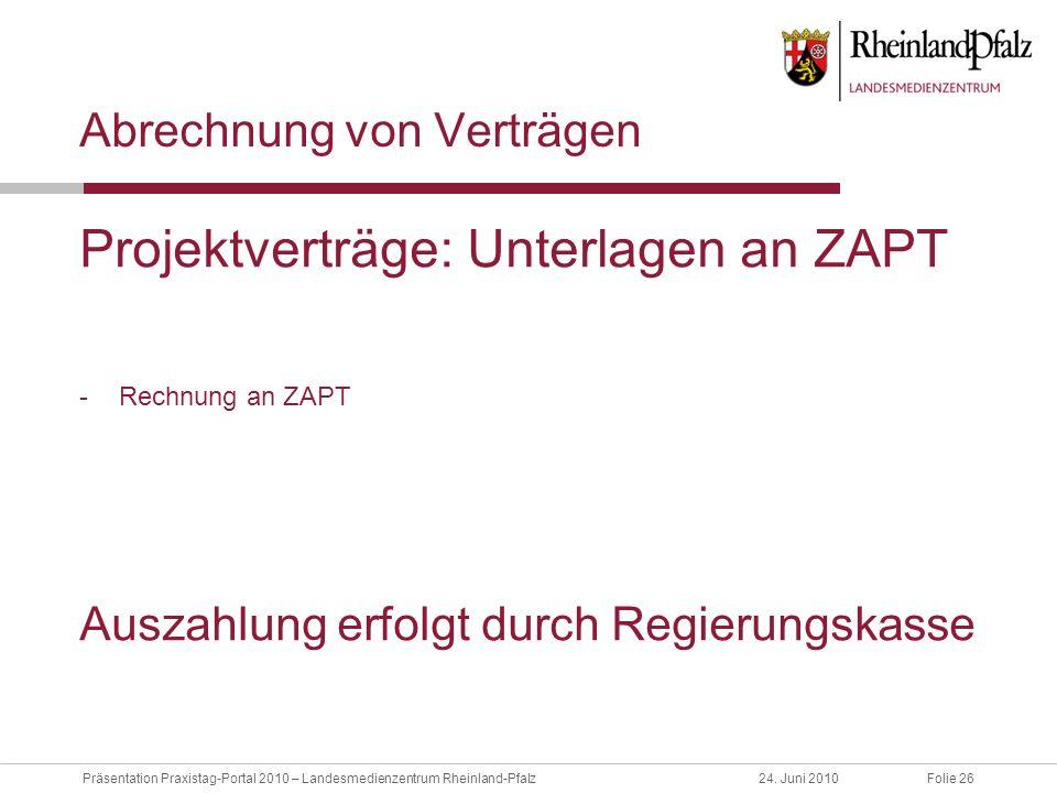Folie 26Präsentation Praxistag-Portal 2010 – Landesmedienzentrum Rheinland-Pfalz24. Juni 2010 Abrechnung von Verträgen Projektverträge: Unterlagen an