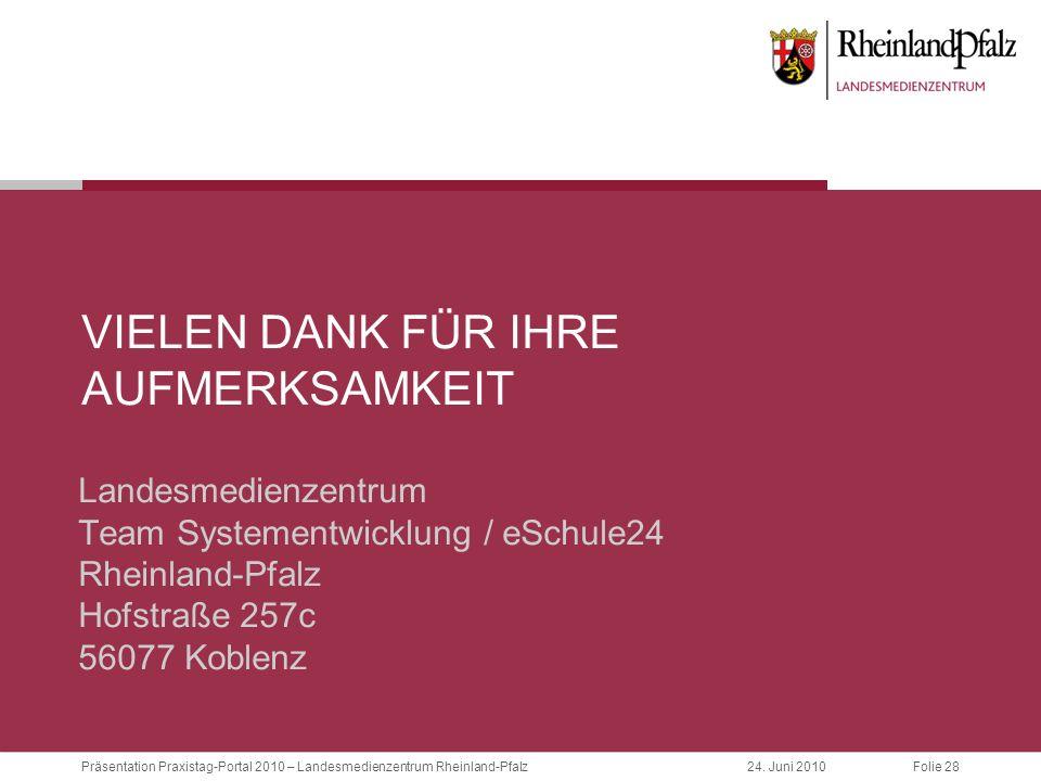 Folie 28Präsentation Praxistag-Portal 2010 – Landesmedienzentrum Rheinland-Pfalz24. Juni 2010 VIELEN DANK FÜR IHRE AUFMERKSAMKEIT Landesmedienzentrum