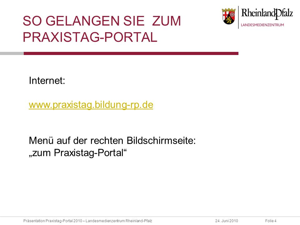 Folie 5Präsentation Praxistag-Portal 2010 – Landesmedienzentrum Rheinland-Pfalz24.
