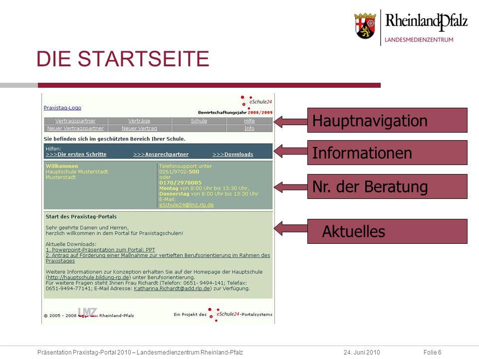 Folie 6Präsentation Praxistag-Portal 2010 – Landesmedienzentrum Rheinland-Pfalz24. Juni 2010 DIE STARTSEITE Nr. der Beratung Aktuelles Informationen H