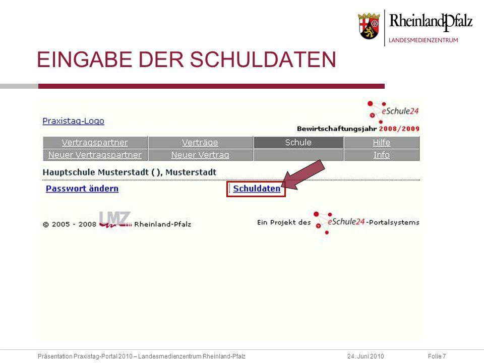 Folie 7Präsentation Praxistag-Portal 2010 – Landesmedienzentrum Rheinland-Pfalz24. Juni 2010 EINGABE DER SCHULDATEN