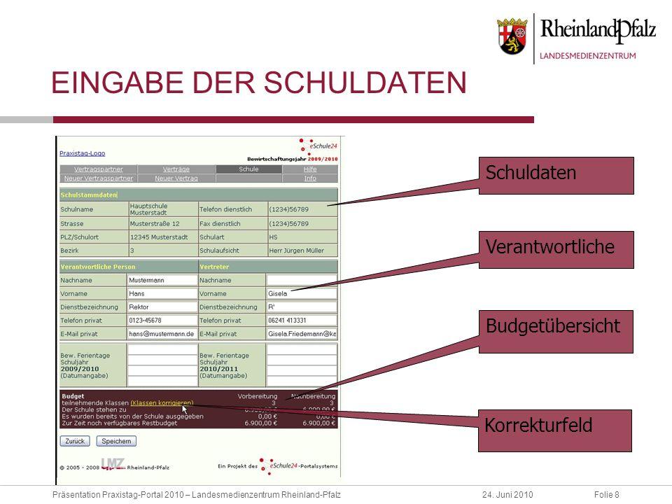 Folie 8Präsentation Praxistag-Portal 2010 – Landesmedienzentrum Rheinland-Pfalz24. Juni 2010 EINGABE DER SCHULDATEN Budgetübersicht Korrekturfeld Vera