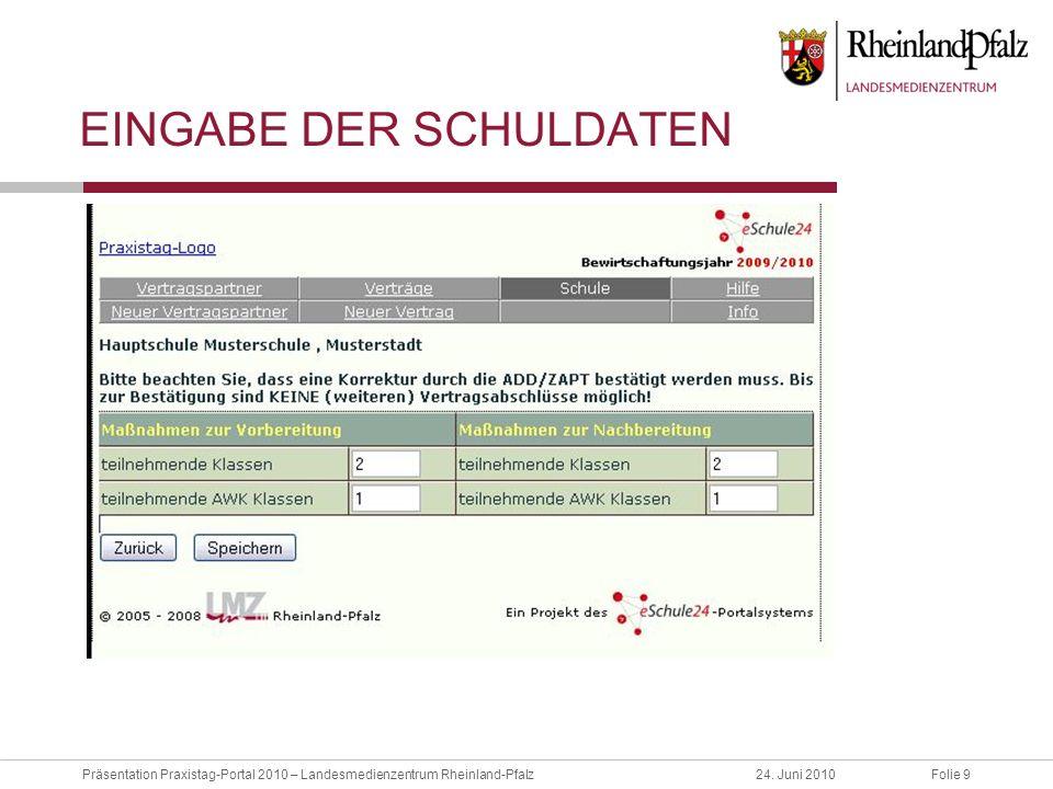 Folie 9Präsentation Praxistag-Portal 2010 – Landesmedienzentrum Rheinland-Pfalz24. Juni 2010 EINGABE DER SCHULDATEN