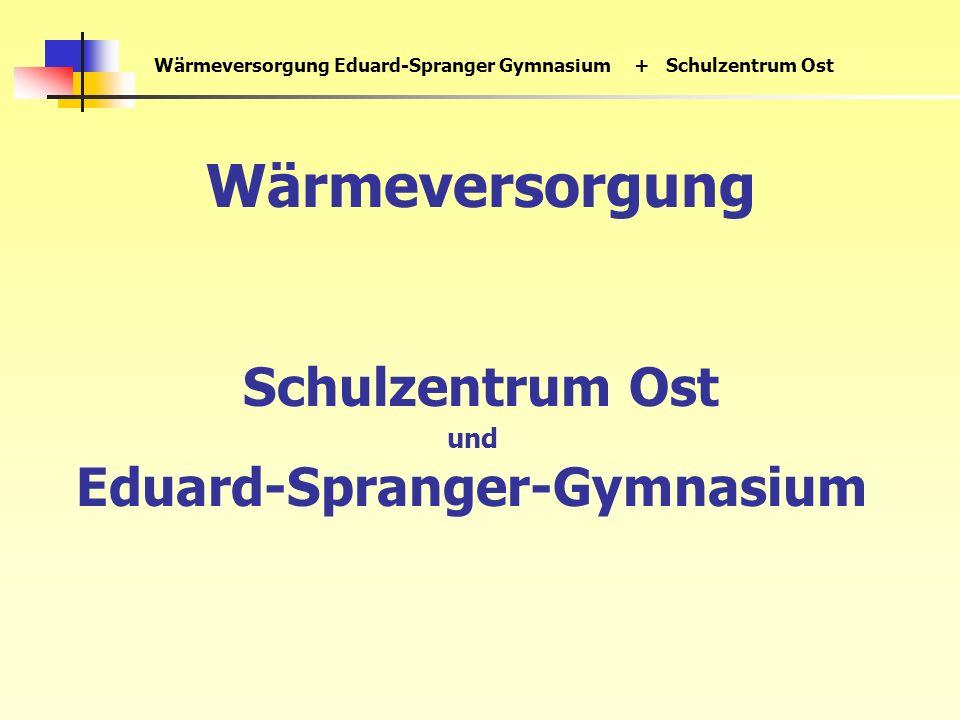 Wärmeversorgung Eduard-Spranger Gymnasium+ Schulzentrum Ost Wärmeversorgung Schulzentrum Ost und Eduard-Spranger-Gymnasium