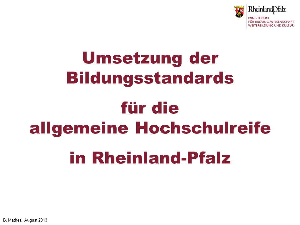 B. Mathea, August 2013 Umsetzung der Bildungsstandards für die allgemeine Hochschulreife in Rheinland-Pfalz