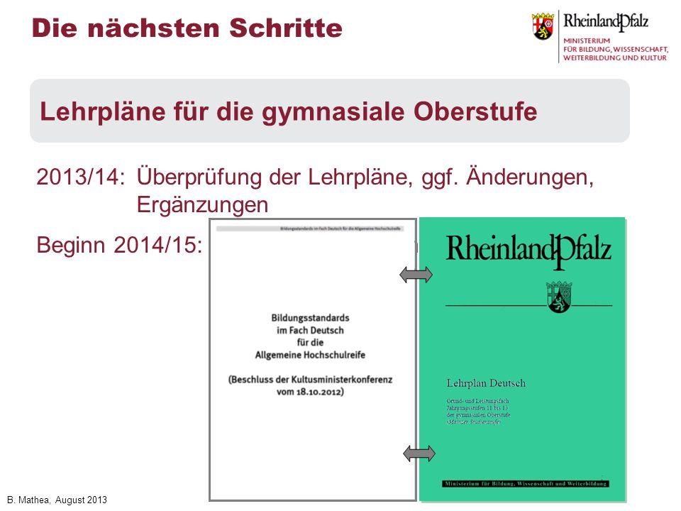 B. Mathea, August 2013 2013/14: Überprüfung der Lehrpläne, ggf. Änderungen, Ergänzungen Beginn 2014/15: Bildungsstandards in Einführungsphase Lehrplän