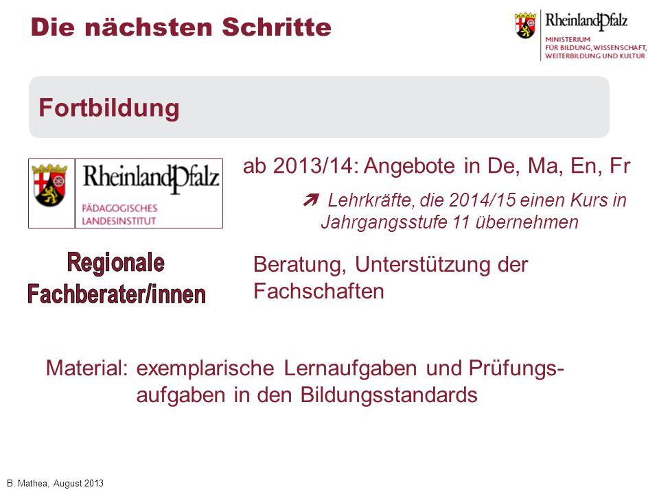 B. Mathea, August 2013 Material: exemplarische Lernaufgaben und Prüfungs- aufgaben in den Bildungsstandards Die nächsten Schritte Fortbildung ab 2013/