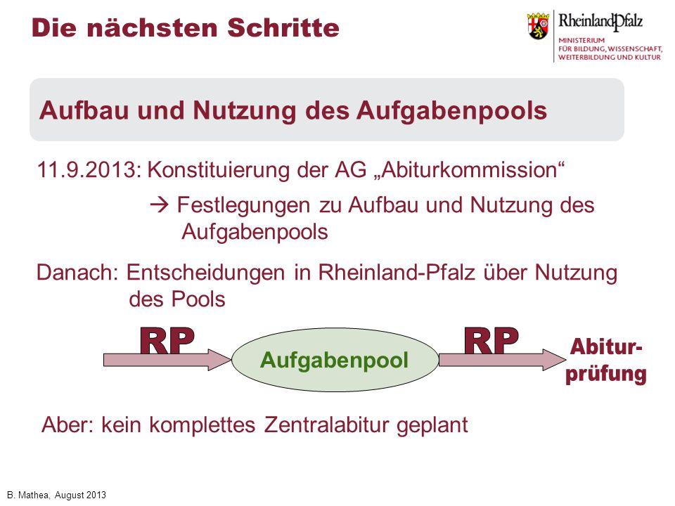 B. Mathea, August 2013 11.9.2013: Konstituierung der AG Abiturkommission Festlegungen zu Aufbau und Nutzung des Aufgabenpools Danach: Entscheidungen i