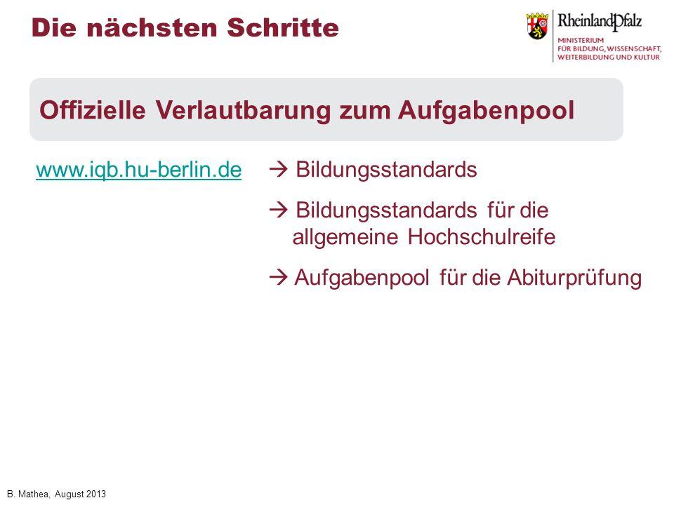 B. Mathea, August 2013 Die nächsten Schritte Offizielle Verlautbarung zum Aufgabenpool www.iqb.hu-berlin.dewww.iqb.hu-berlin.de Bildungsstandards Bild